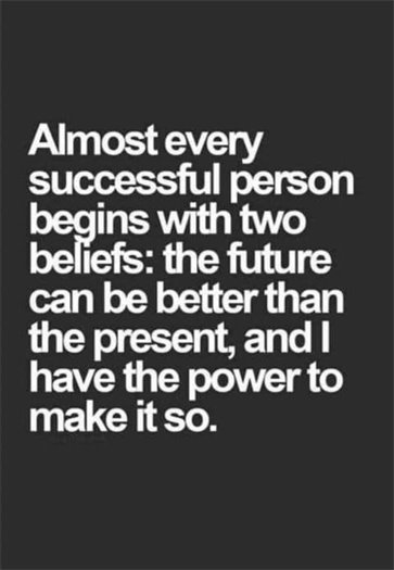 Almost every successful person begins with 2 beliefs...