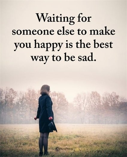 Waiting for someone else to make you happy...