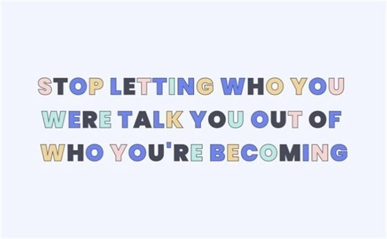 Don't talk yourself out of who you're becoming